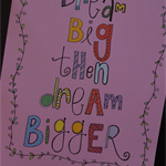 Dream Big Then Dream Bigger (pink) Illustration Print.