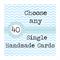 Choose any 40 Single Handmade Cards SAVE $44