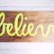 Believe Neon Yellow Timber/ Wooden Sign
