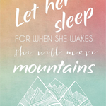 "Ler her sleep for when she wakes she will move mountains 8"" x 10"" Nursery Art Pr"