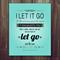 I Let It Go - Art Print Quote