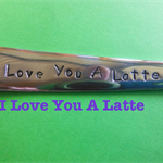 I Love You A Latte,Coffee ,Hand Stamped Spoon,Mothers Day,Fathers Day,Custom