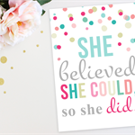 "She Believed She Could, So She Did 8x10"" Print"
