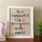 how wonderful life is now you're in the world fabric word art