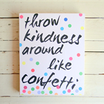 Throw Kindness around like Confetti Wall Art Shelfie