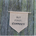 But First, COFFEE!! Wall Hanging. Burlap Pennant. Typography Print. Wall Art.