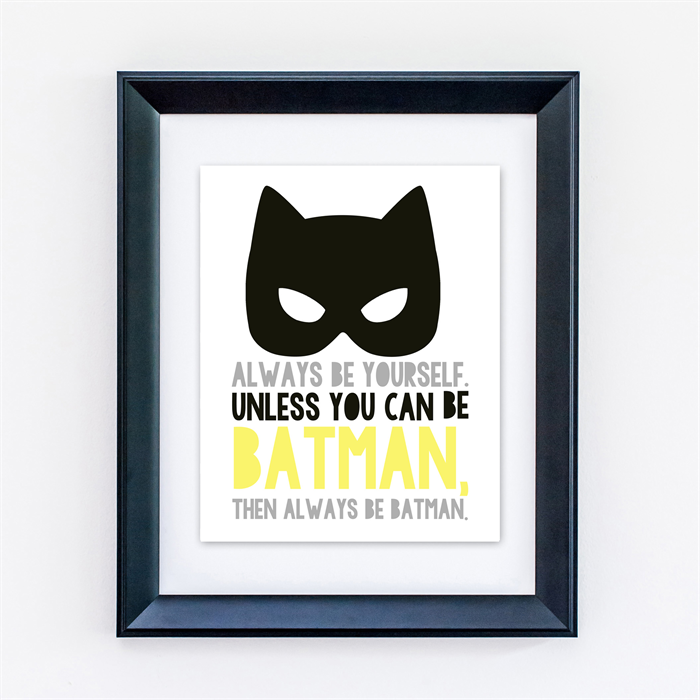 always be yourself unless you can be batman then always