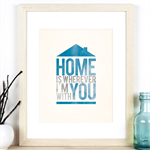 Home is Wherever I'm With You A4 Print, Watercolour Bold Typography