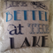 LIFE IS BETTER AT THE LAKE cushion cover