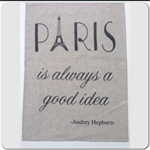 PARIS IS ALWAYS A GOOD IDEA - Audrey Hepburn quote on tea towel