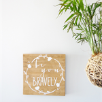Be you bravely Quote Wooden/ Timber Sign