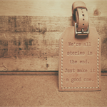 We're All Stories In The End - Leather Luggage Tag - Single Sided with Stitched