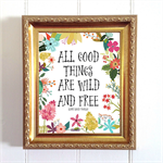 Printable Art, All Good Things Are Wild And Free