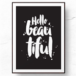 A4 Art Print - Hello Beautiful! Inspirational quote wall print in monochrome