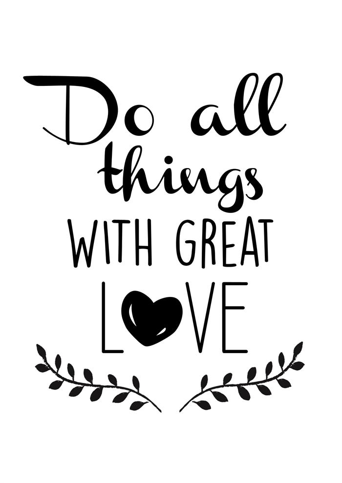 Do All Things With Great Love... Quote