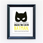 Always Be Yourself, Unless You Can Be Batman. Then Always Be Batman 8x10 Print