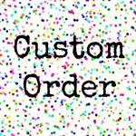 Custom Order for Bec